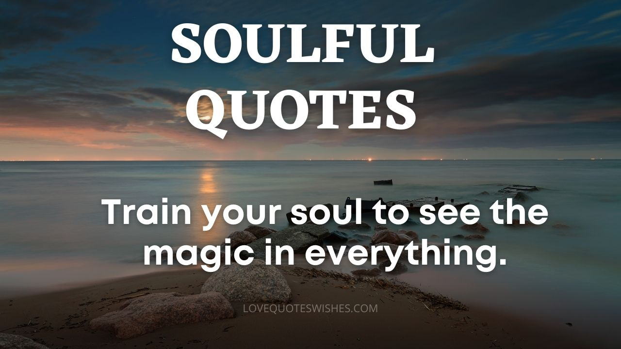 Train your soul to see the magic in everything. (1)