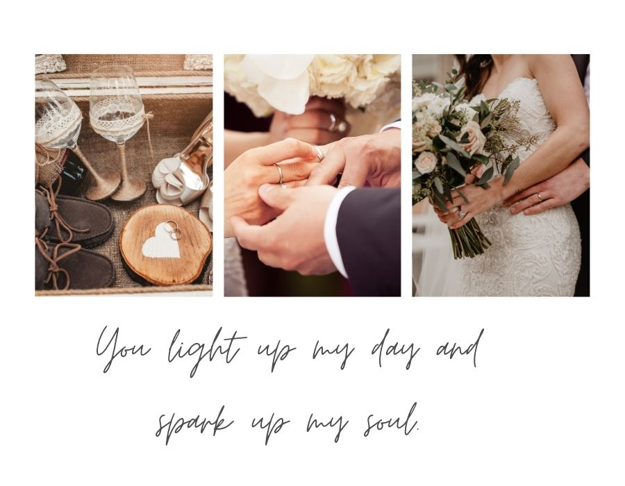 You light up my day and spark up my soul.